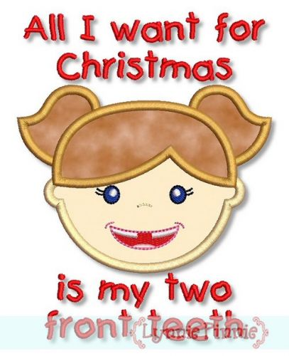all i want for christmas is my two front teeth applique girl 4x4 5x7 6x10 - All I Want For Christmas Is My Two Front Teeth