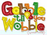 Gobble til you Wobble Applique 4x4 5x7 6x10